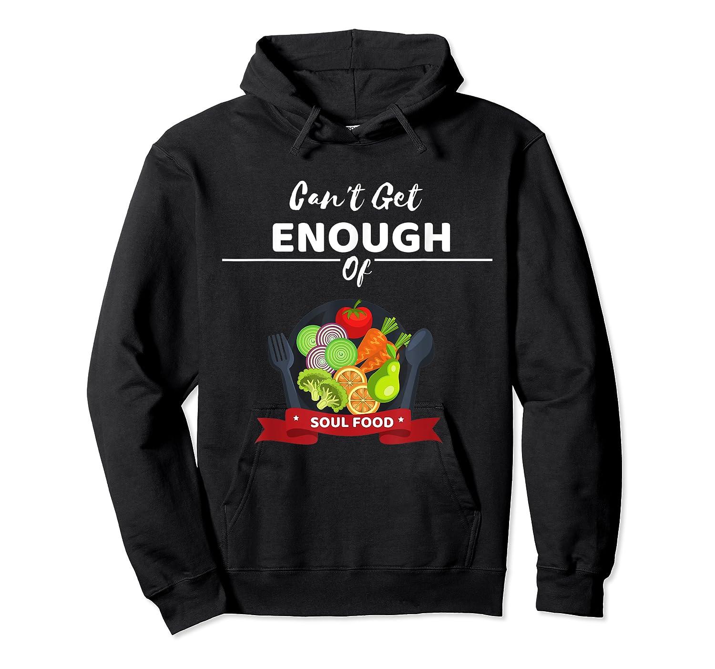 Can T Get Enough Of Soul Food Vegan Vegetarian T Shirt Unisex Pullover Hoodie