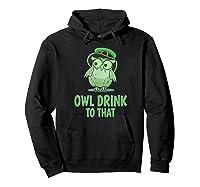 Owl Drink To That T Shirt Saint Patricks Day Drinking Gift Hoodie Black