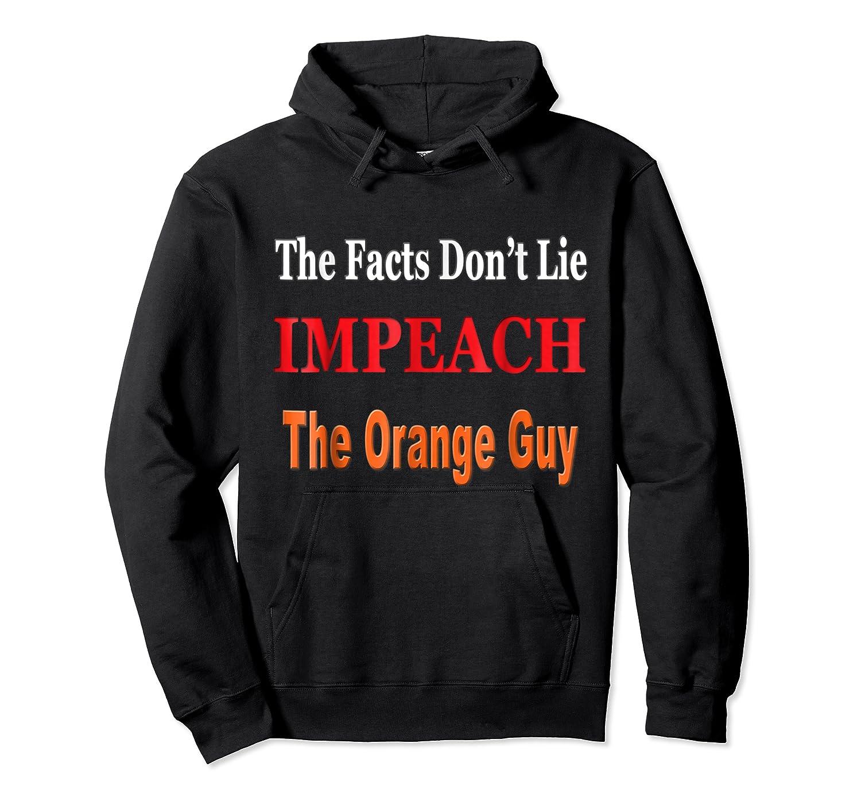 The Facts Don T Lie Impeach The Orange Guy Antitrump T Shirt Unisex Pullover Hoodie