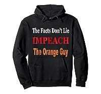 The Facts Don T Lie Impeach The Orange Guy Antitrump T Shirt Hoodie Black