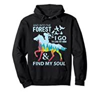 Into The Forest I Go Lose My Mind Find My Soul Horse Lover T-shirt Hoodie Black