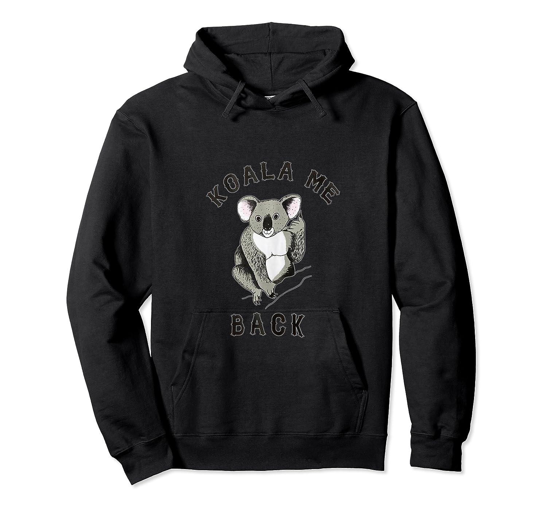 Koala Me Back Shirt Cute And Classic Forensics Theme Tank Top Unisex Pullover Hoodie