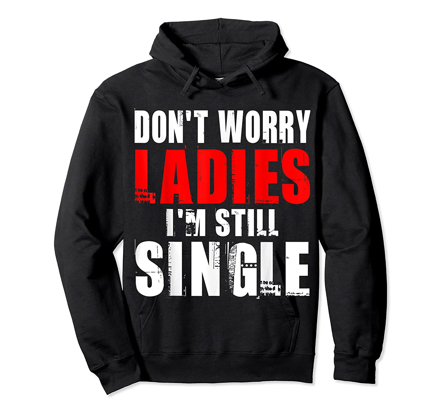 Don T Worry I M Still Single T Funny Gift Shirts Unisex Pullover Hoodie