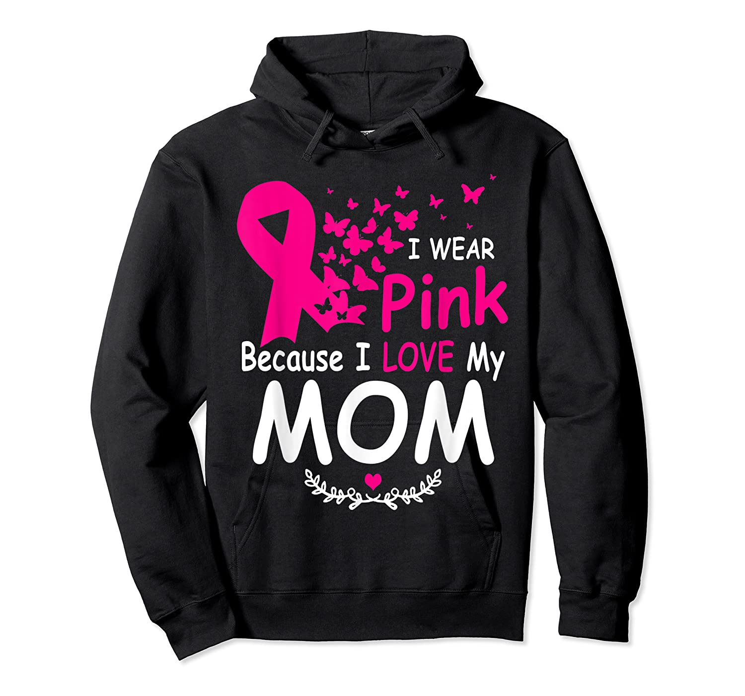 I Wear Pink Because I Love My Mom Breast Cancer Awareness T Shirt Unisex Pullover Hoodie