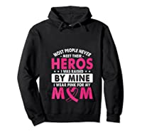 I Was Raised By Mine I Wear Pink For My Mom Breast Cancer T Shirt Hoodie Black