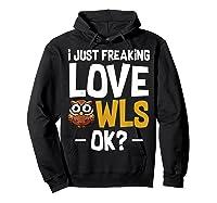 I Just Freaking Love Owls Ok Funny Animal Bird Lover Kawaii T Shirt Hoodie Black