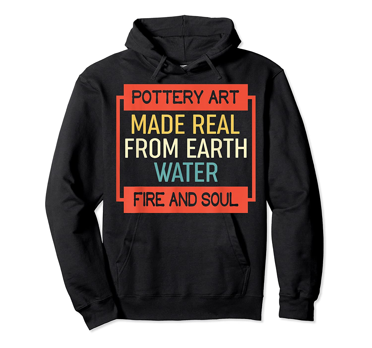 Vintage Pottery Art Made Real From Earth Water Fire Soul T Shirt Unisex Pullover Hoodie