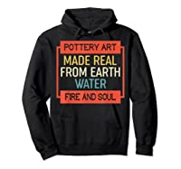 Vintage Pottery Art Made Real From Earth Water Fire Soul T Shirt Hoodie Black