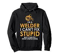 I Am A Welder I Cannot Fix Stupid - T-shirt Hoodie Black