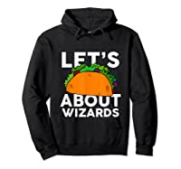 Let's Taco About Wizards T-shirt Halloween Costume Shirt T-shirt Hoodie Black