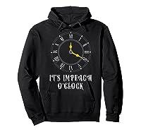 It S Impeach O Clock Funny Anti Donald Trump T Shirt Hoodie Black