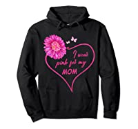 I Wear Pink For My Mom Daisy Flower Breast Cancer Awareness T Shirt Hoodie Black