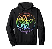 In World Where You Can Be Anything Be Kind Kindness Shirts Hoodie Black
