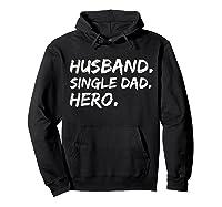 Funny Father Day Gift Husband Single Dad Hero Dad Papa Shirt Hoodie Black