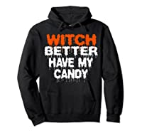 Witch Better Have My Candy T-shirt Funny Halloween Hoodie Black