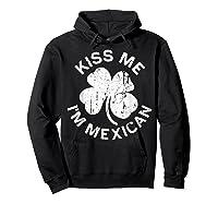 Kiss Me I M Mexican T Shirt Saint Patrick Day Gift Shirt Hoodie Black