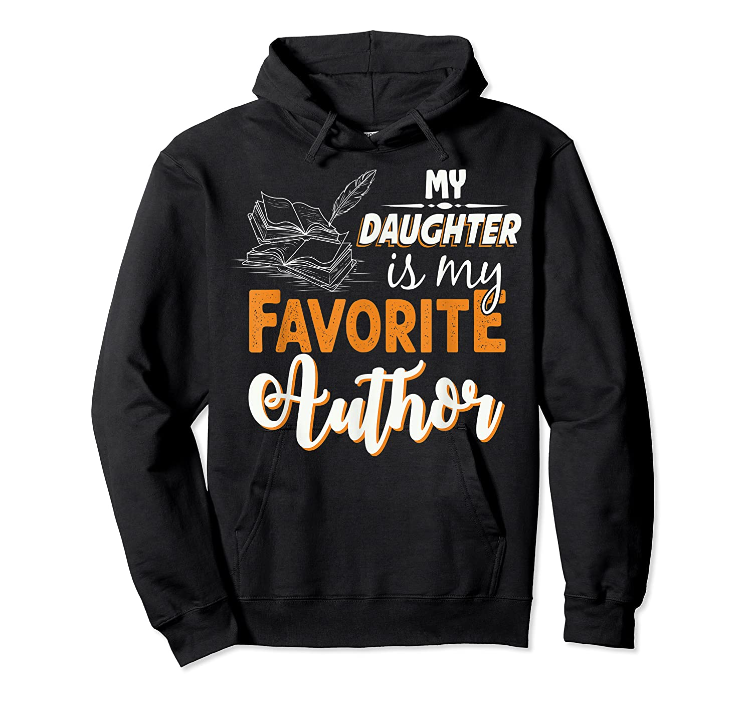 My Daughter Is My Favorite Author Gift Book Lovers Writer T Shirt Unisex Pullover Hoodie