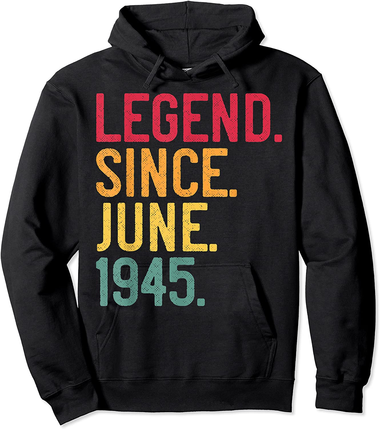 Legend Since June 1945 76th Birthday 76 Years Old Vintage T-shirt Unisex Pullover Hoodie