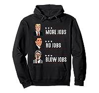 Trump More Jobs Obama No Jobs Clinton Blow Jobs Election T Shirt Hoodie Black