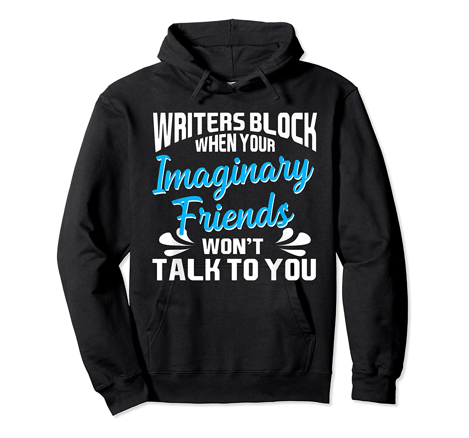 Writer S Block When Your Imaginary Friends Won T Talk To You T Shirt Unisex Pullover Hoodie