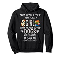 Once Upon A Time There Was A Girl Love Dogs Teaching Shirt T Shirt Hoodie Black