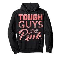 Tough Guys Wear Pink Ribbon Breast Cancer Awareness Month T Shirt Hoodie Black