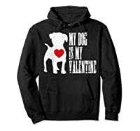 My Dog Is My Valentine Single Love Life Gift Tee T Shirt Hoodie Black