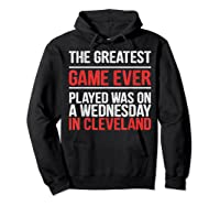 The Greatest Game Ever Played Wednesday In Cleveland Shirts Hoodie Black