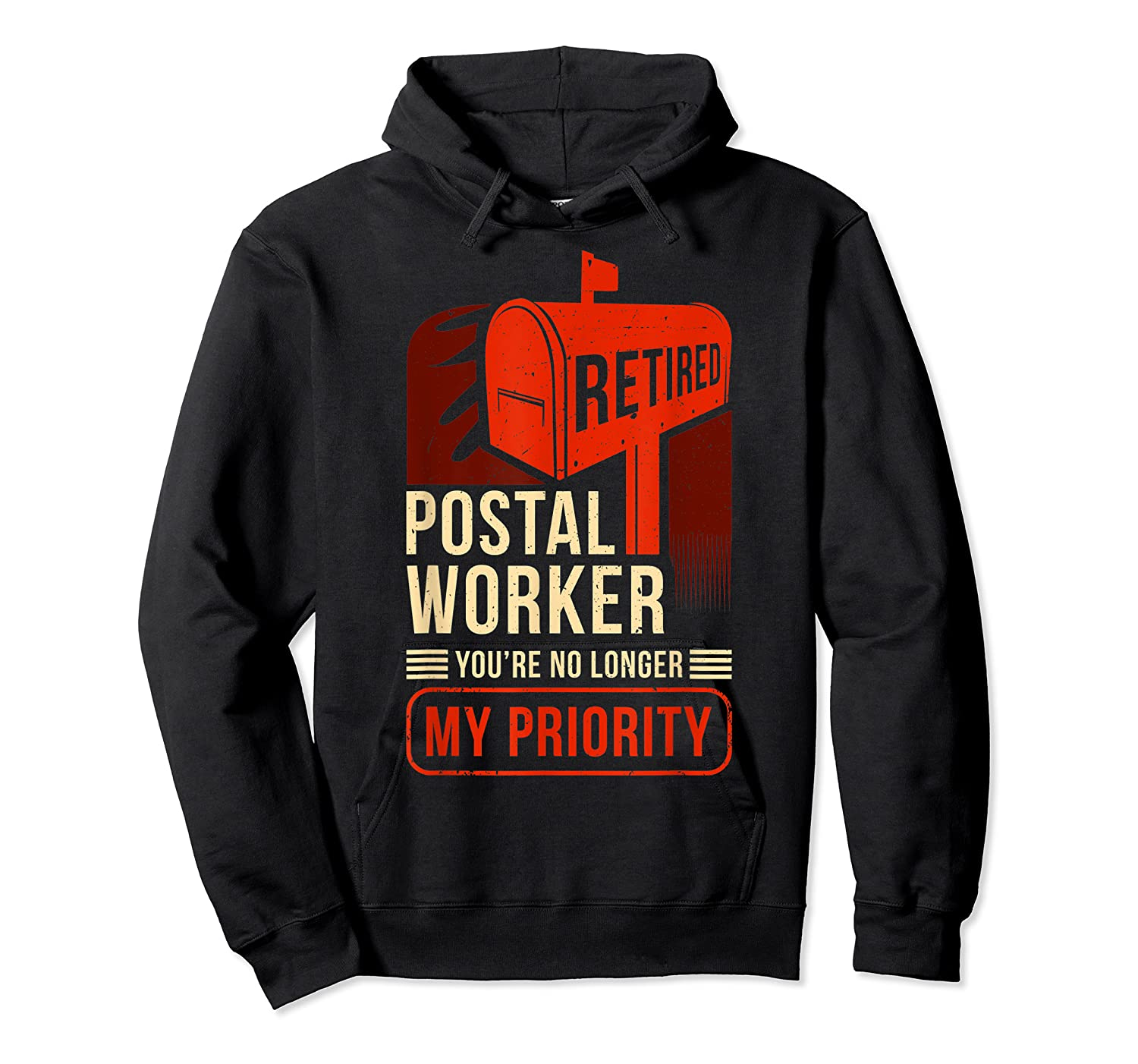 Retired Postal Worker - You're No Longer My Priority Shirt Unisex Pullover Hoodie