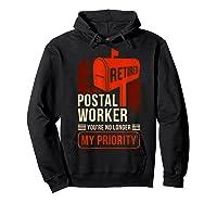 Retired Postal Worker - You're No Longer My Priority Shirt Hoodie Black