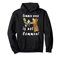 Common Sense Is Not Common Premium T Shirt Hoodie Black