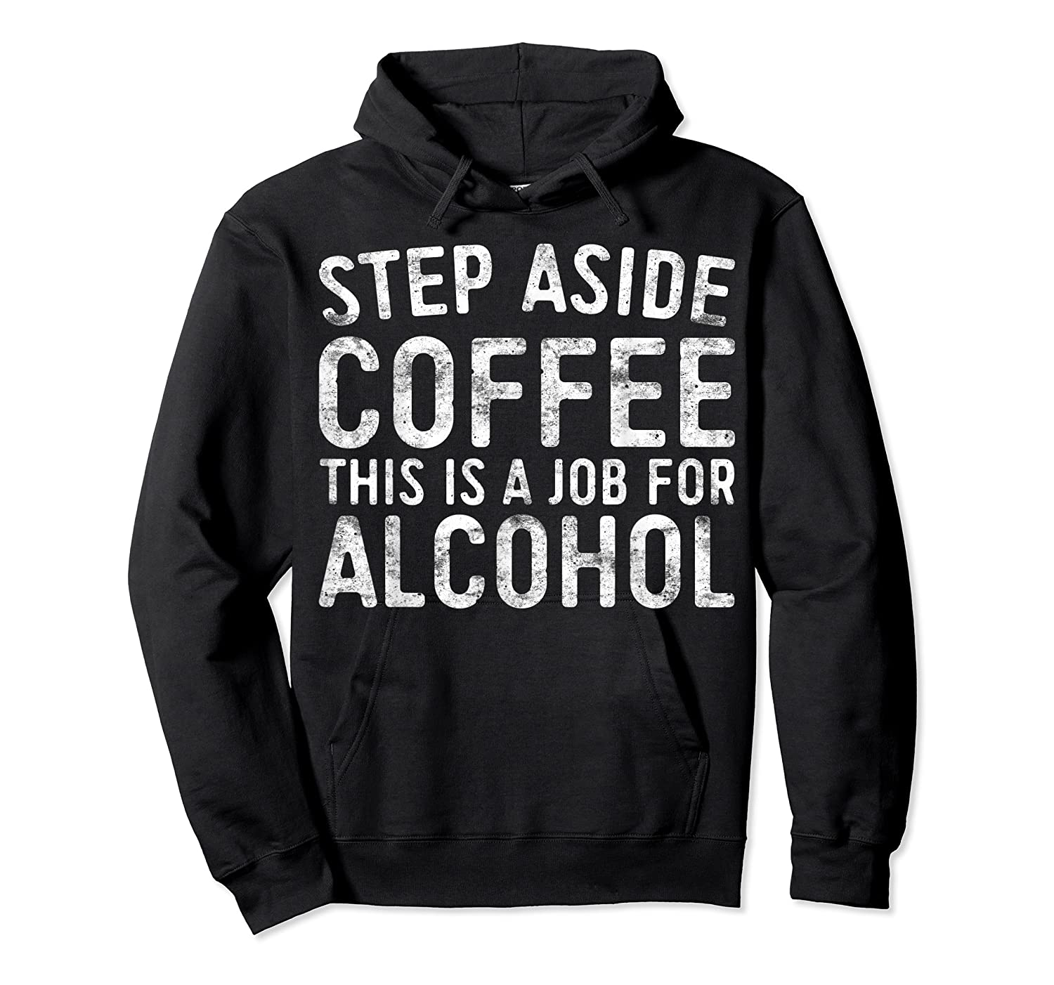 Step Aside Coffee This Is A Job For Alcohol T-shirt Drinking Unisex Pullover Hoodie
