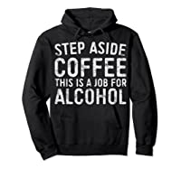 Step Aside Coffee This Is A Job For Alcohol T-shirt Drinking Hoodie Black