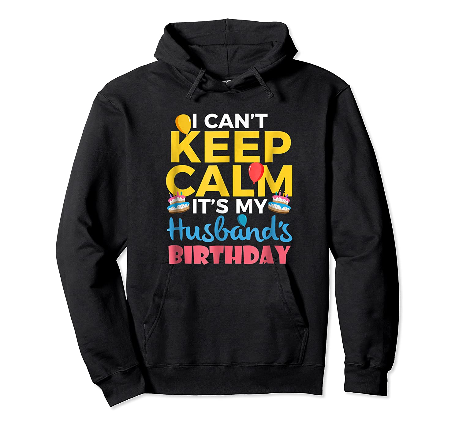 I Cant Keep Calm Its My Husbands Birthday Shirt Unisex Pullover Hoodie