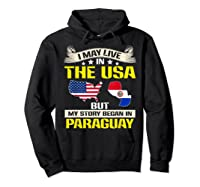 Live In Usa Born In Paraguay Flag Map Shirts Hoodie Black