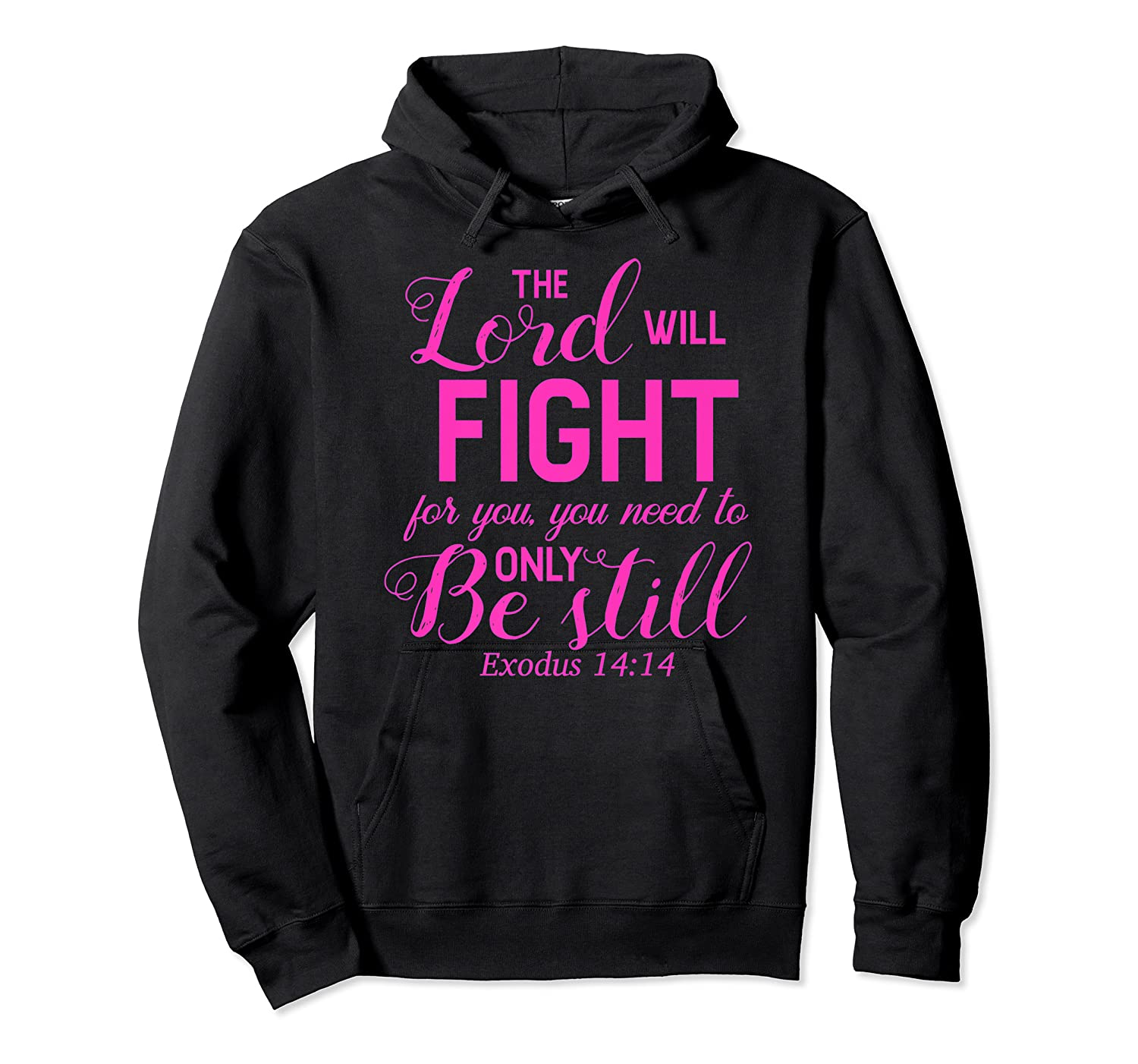 The Lord Will Fight For You, You Need Only To Be Still Verse Shirts Unisex Pullover Hoodie