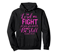 The Lord Will Fight For You, You Need Only To Be Still Verse Shirts Hoodie Black