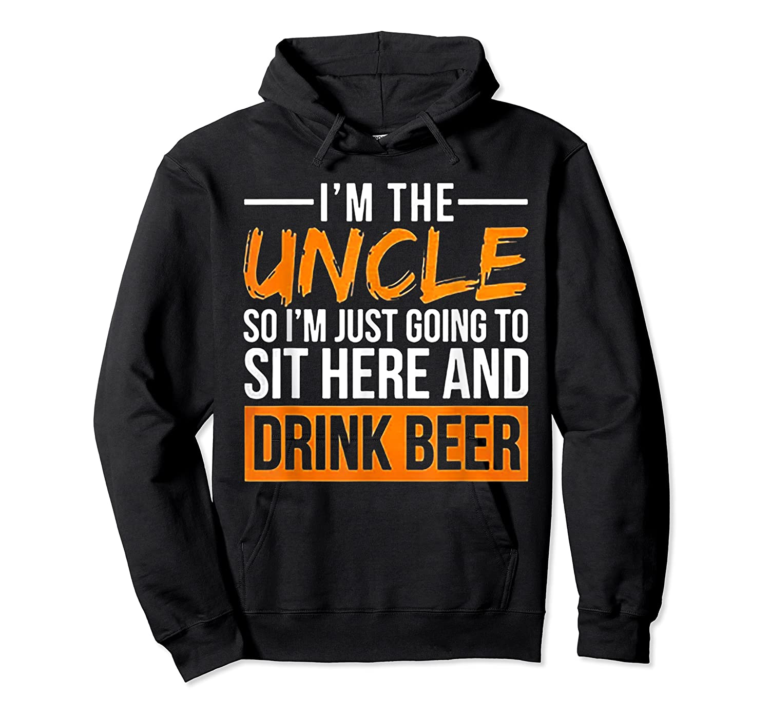 I M The Uncle So I M Just Going To Sit Here And Drink Beer T Shirt Unisex Pullover Hoodie
