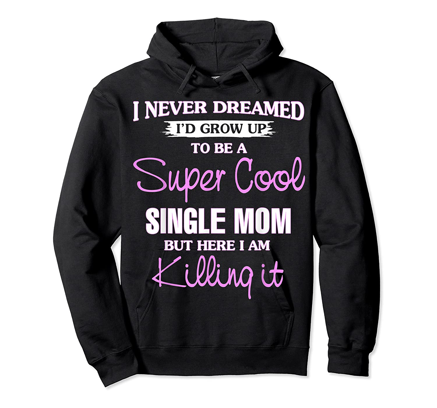 Super Cool Single Mom Killing It T Shirt Funny Cool Gift Unisex Pullover Hoodie
