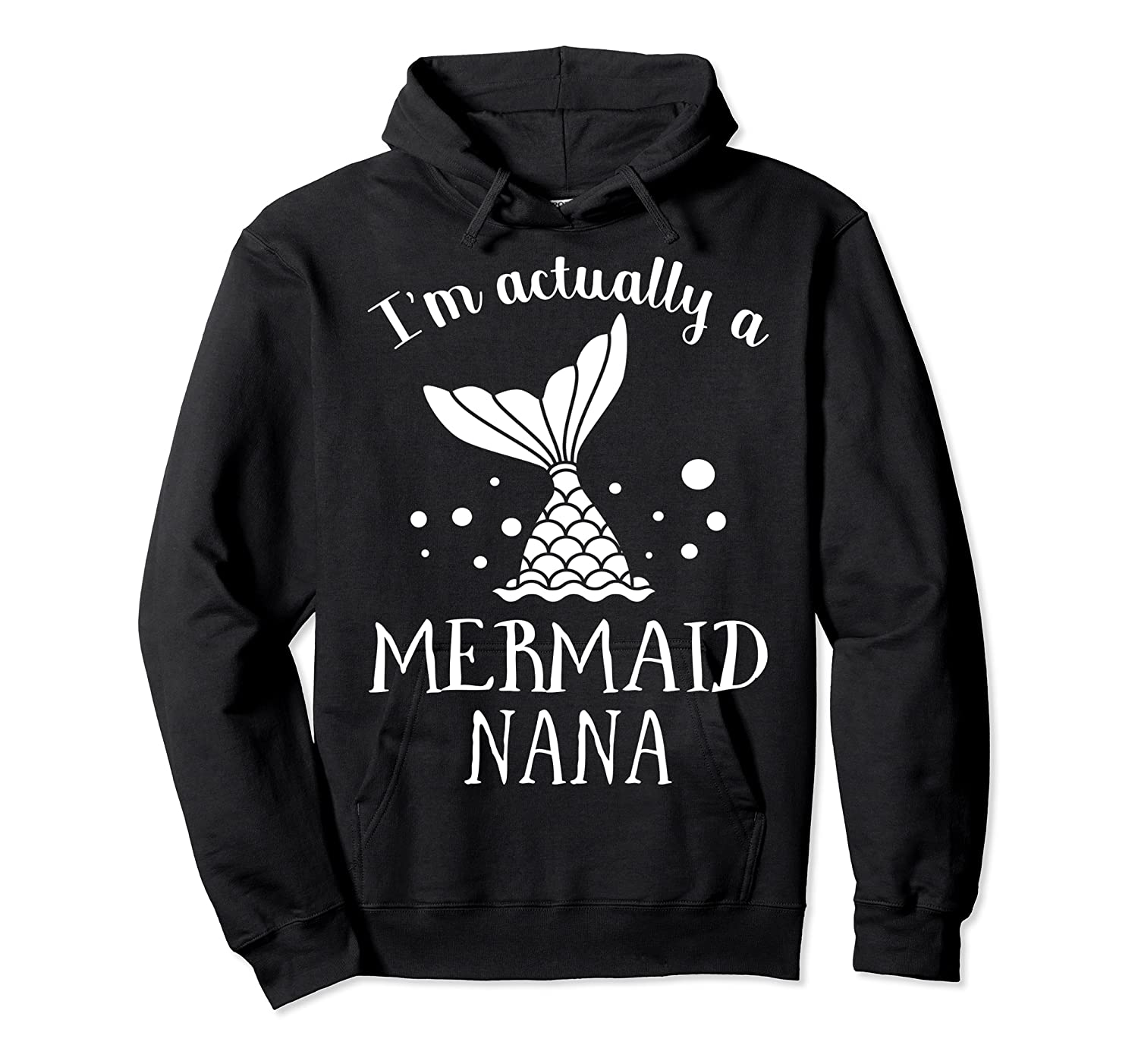 I M Actually A Mermaid Nana Funny Mother S Day Shirt Gift Unisex Pullover Hoodie