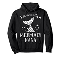 I M Actually A Mermaid Nana Funny Mother S Day Shirt Gift Hoodie Black