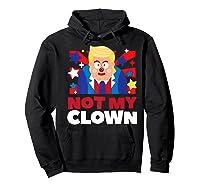 Not My Clown Donald Trump Anti Trump Impeach Trump Gift Premium T Shirt Hoodie Black