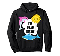 I'm Dead Inside Cheerful Dolphins And Sunshine Shirts Hoodie Black