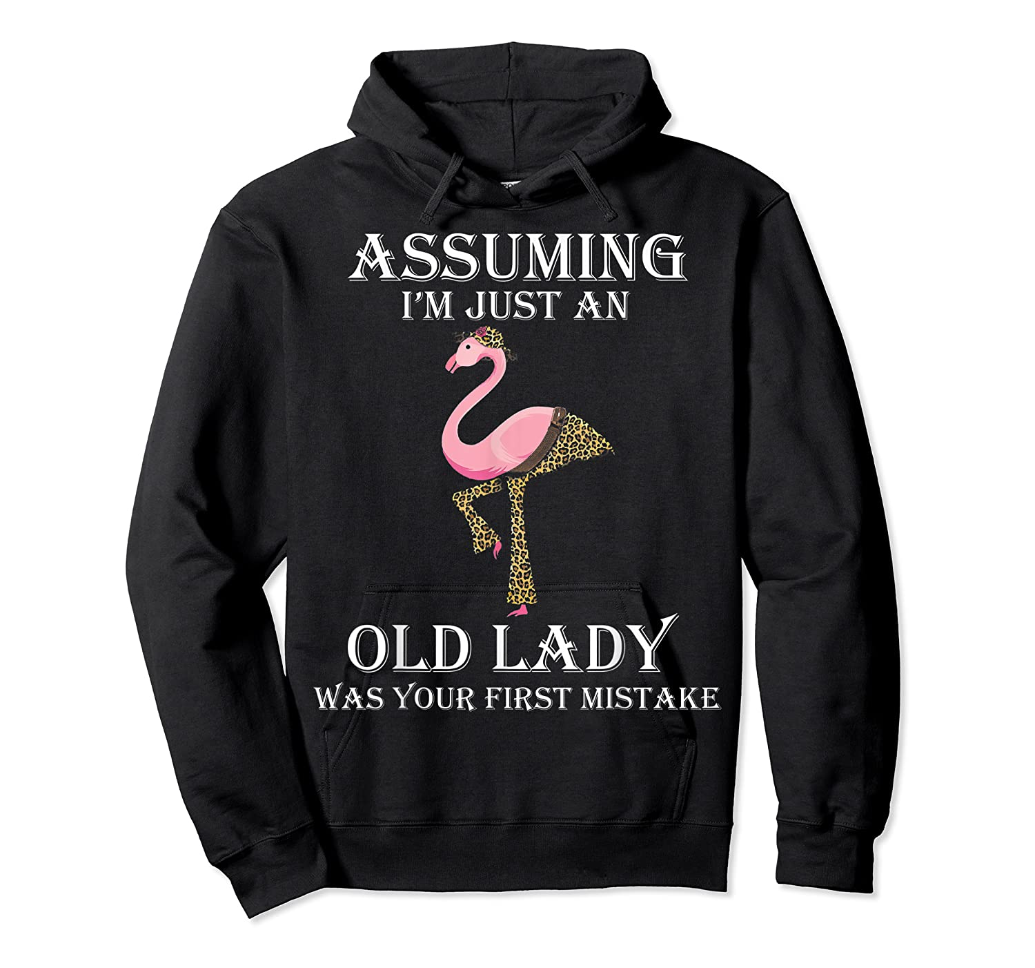 Assuming I'm Just An Old Lady Was Your First Mistake T-shirt Unisex Pullover Hoodie