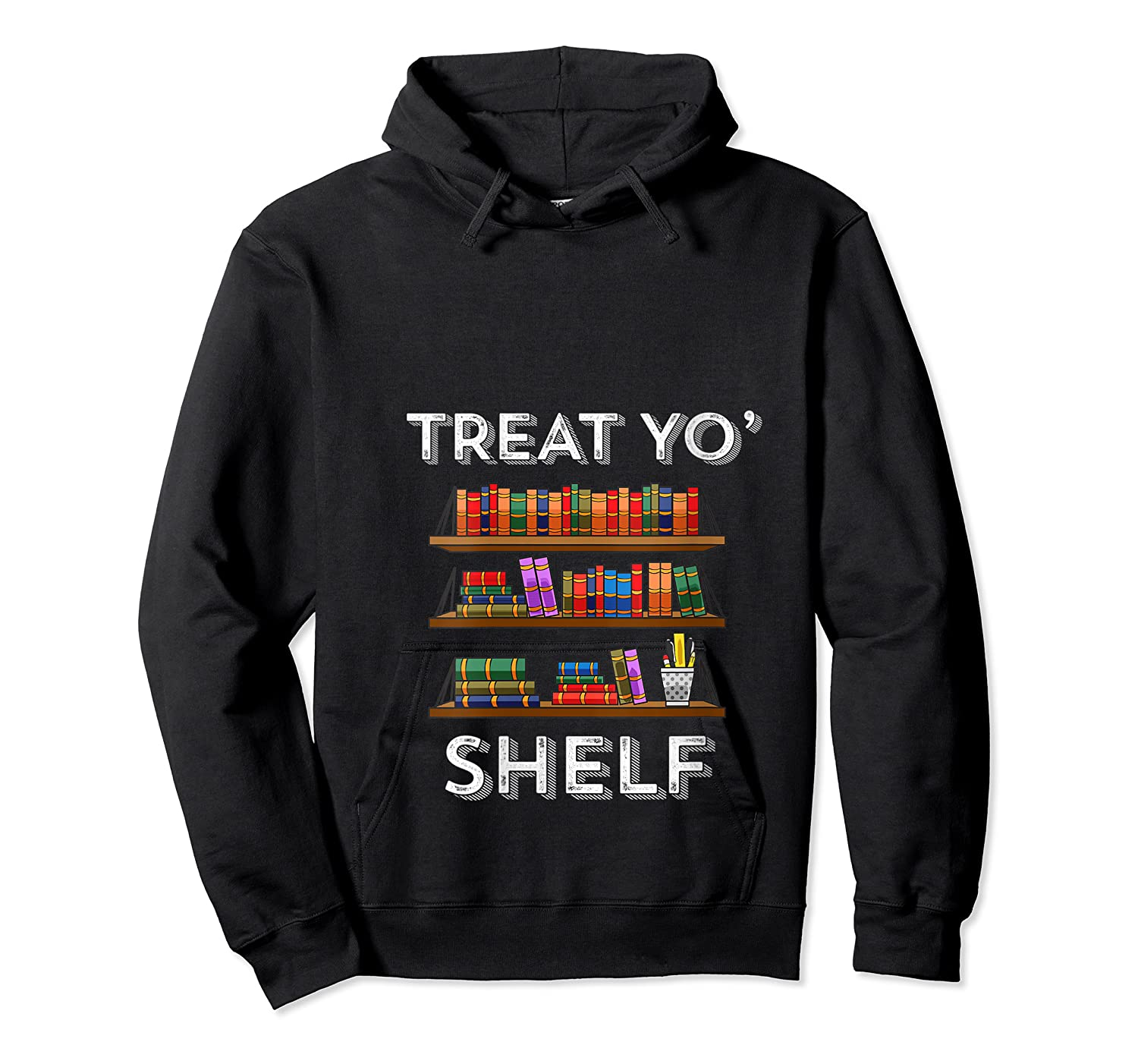 Treat Yo Shelf Shirt Funny Book Reading Lover Librarian Gift T Shirt Unisex Pullover Hoodie