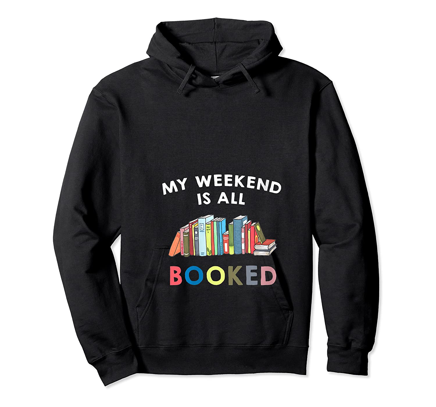 My Weekend Is All Booked Funny Reader Book Lover Writer T Shirt Unisex Pullover Hoodie