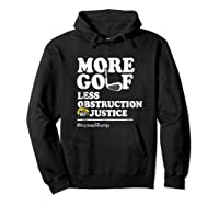 Funny Impeach Trump T Shirt More Golf Less Obstruction Hoodie Black