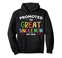 Promoted To Great Single Mom Est 2019 T Shirt Mother S Day Hoodie Black