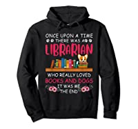 There Was A Librarian Who Loved Books And Dogs Book Lover T Shirt Hoodie Black