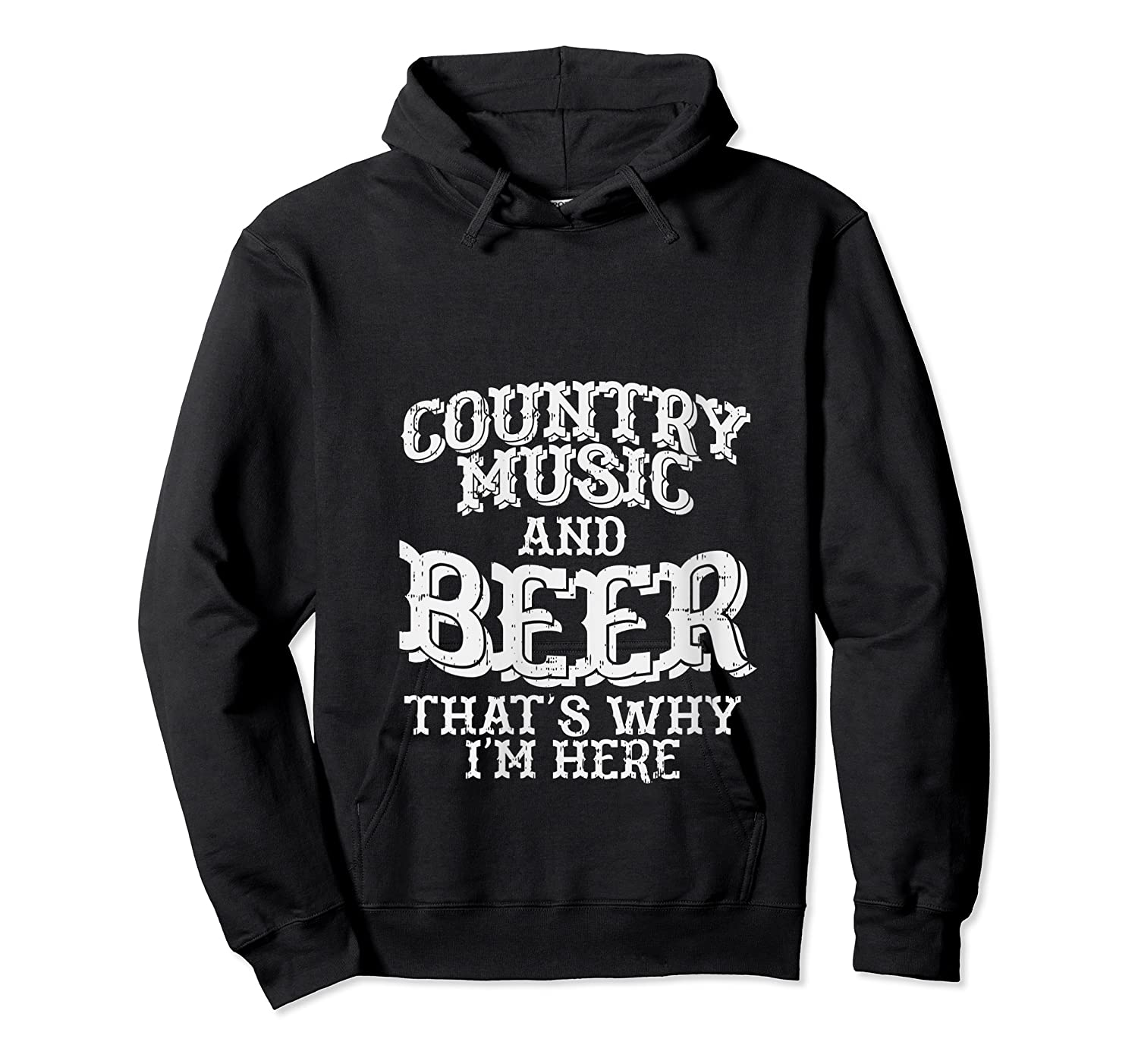 Country Music And Beer Thats Why Im Here Funny Vacation Gift T-shirt Unisex Pullover Hoodie